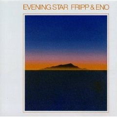 Fripp &amp; Eno - Evening Star